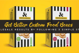 Get Better Custom Food Boxes Wholesale Results with 3 Steps