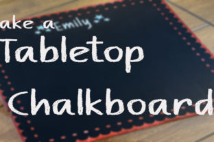 Make a Tabletop Chalkboard Your Kids Will Love