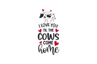 I Love You Til the Cows Come Home Valentine's Day Craft Cut File By Creative Fabrica Crafts