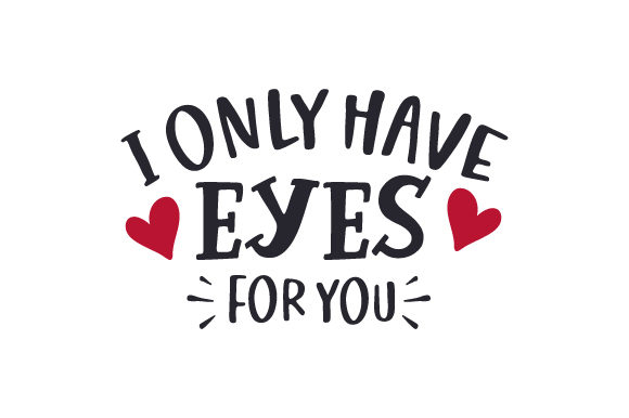 I Only Have Eyes for You Valentine's Day Craft Cut File By Creative Fabrica Crafts