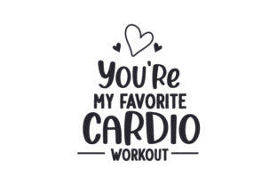 You're My Favorite Cardio Workout. Valentine's Day Craft Cut File By Creative Fabrica Crafts