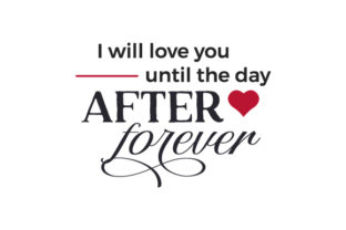 I Will Love You Until the Day After Forever Valentine's Day Craft Cut File By Creative Fabrica Crafts