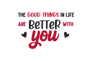 The Good Things in Life Are Better with You Valentinstag Plotterdatei von Creative Fabrica Crafts