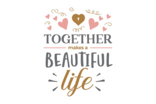 Together Makes a Beautiful Life Valentine's Day Craft Cut File By Creative Fabrica Crafts