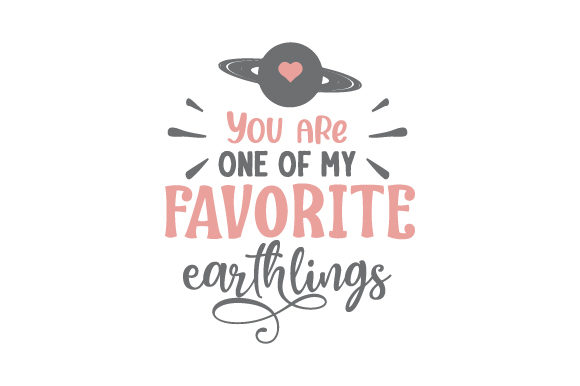 You Are One of My Favorite Earthlings Cut File