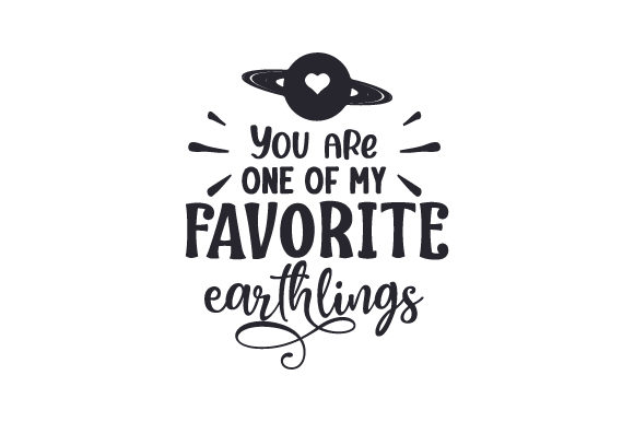 You Are One of My Favorite Earthlings Cut File Download
