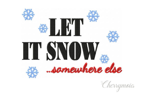 Let It Snow Somewhere else Winter Embroidery Design By CherrymoiaEmbroidery