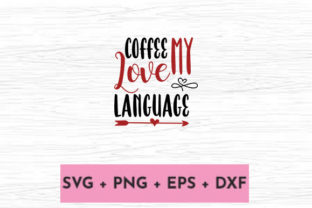 Print on Demand: COFFEE MY LOVE LANGUAGE Graphic Print Templates By svg.in.design