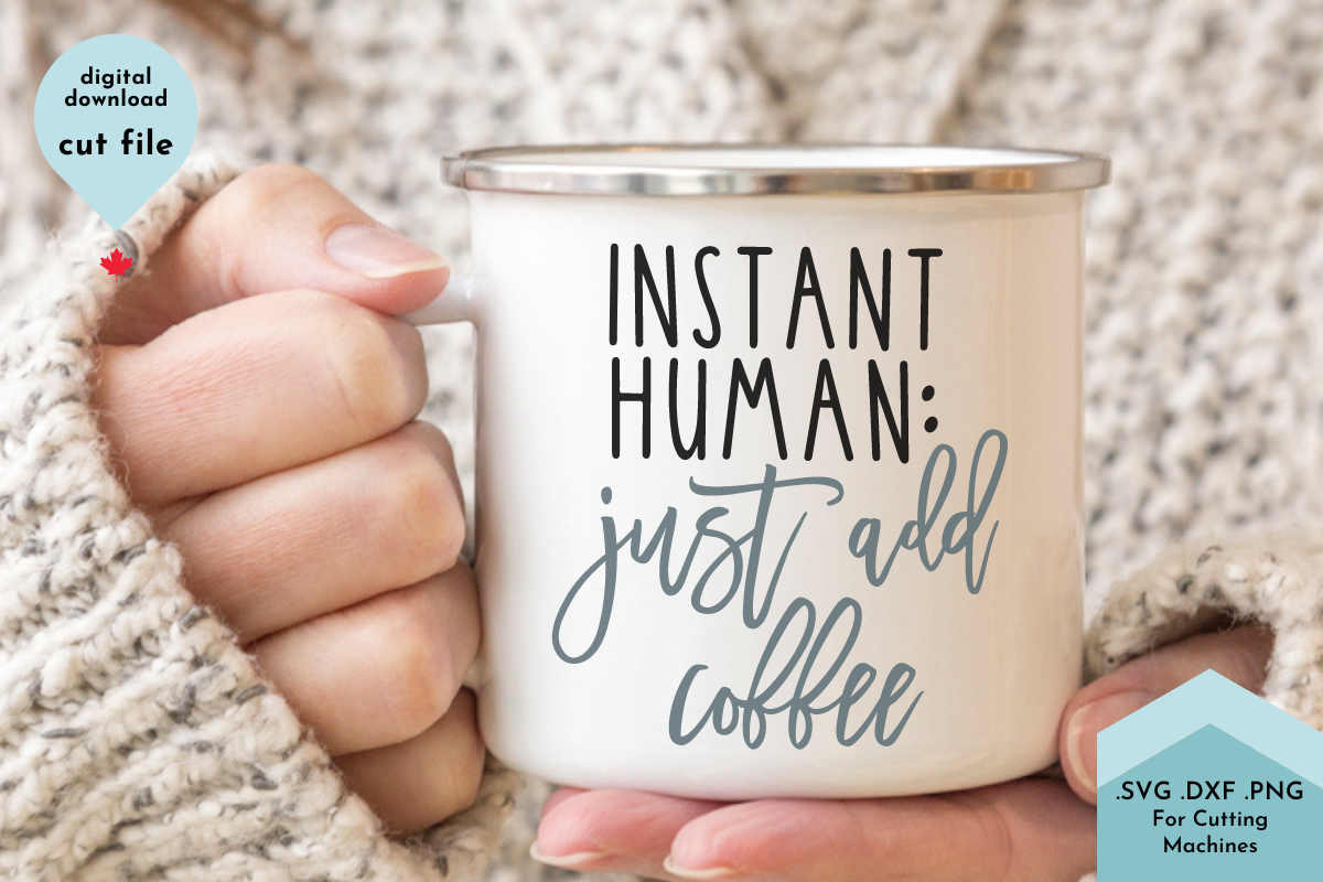 Instant Human Just Add Coffee SVG File