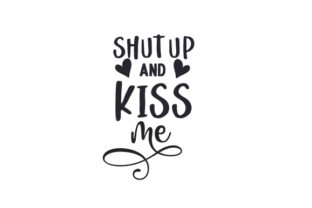 Shut Up & Kiss Me Valentine's Day Craft Cut File By Creative Fabrica Crafts