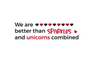 We Are Better Than Sparkles and Unicorns Combined Valentine's Day Craft Cut File By Creative Fabrica Crafts