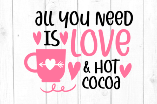 All You Ned is Love and Hot Cocoa Svg Graphic Crafts By kaoticsvgdesigns