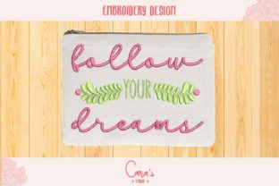 Follow Your Dreams Inspirational Embroidery Design By carasembor