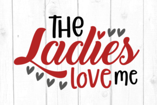 The Ladies Love Me Svg Graphic Crafts By kaoticsvgdesigns