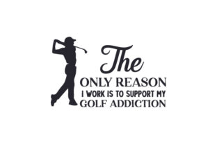 The Only Reason I Work is to Support My Golf Addiction Sports Craft Cut File By Creative Fabrica Crafts