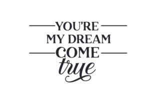 You're My Dream Come True Valentine's Day Craft Cut File By Creative Fabrica Crafts