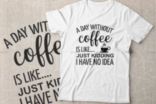 Print on Demand: A Day Without Coffee is Like Just Kiddin Graphic Crafts By Dinvect