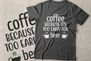Print on Demand: Coffee Because It's Too Early for Beer Graphic Crafts By Dinvect