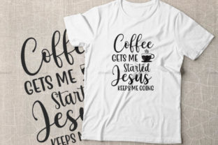 Print on Demand: Coffee Gets Me Started Jesus Keeps Me Going Graphic Crafts By Dinvect