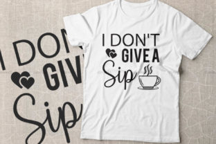 Print on Demand: I Don't Give a Sip Graphic Crafts By Dinvect