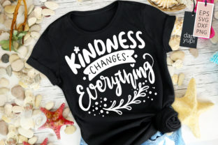 Kindness Changes Everything Quotes Graphic Crafts By dapiyupi