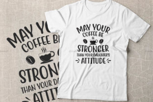 Print on Demand: May Your Coffee Be Stronger Than Your Daughters Attitude Graphic Crafts By Dinvect