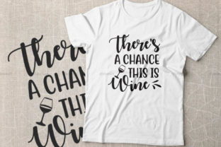 Print on Demand: There's a Chance This is Wine Graphic Crafts By Dinvect