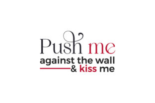 Push Me Against the Wall & Kiss Me Valentine's Day Craft Cut File By Creative Fabrica Crafts