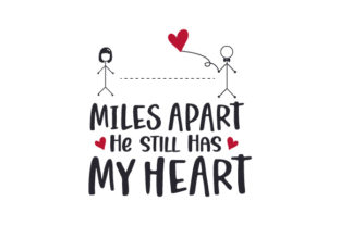 Miles Apart, He Still Has My Heart Valentine's Day Craft Cut File By Creative Fabrica Crafts