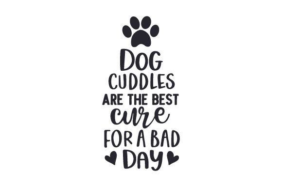 Dog Cuddles Are the Best Cure for a Bad Day Perros Archivo de Corte Craft Por Creative Fabrica Crafts