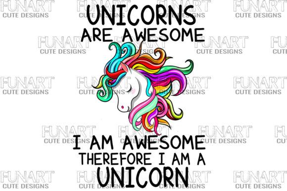 Unicorns Are Awesome, I Am Awesome, Therefore I Am a Unicorn Graphic Illustrations By Fundesings