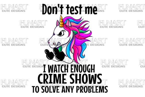 Don't Test Me I Watch Enough Crime Shows to Solve Any Problems Graphic Item