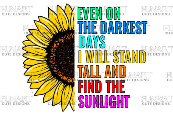 Even on the Darkest Days I Will Stand Tall and Find the Sunlight Graphic Illustrations By Fundesings