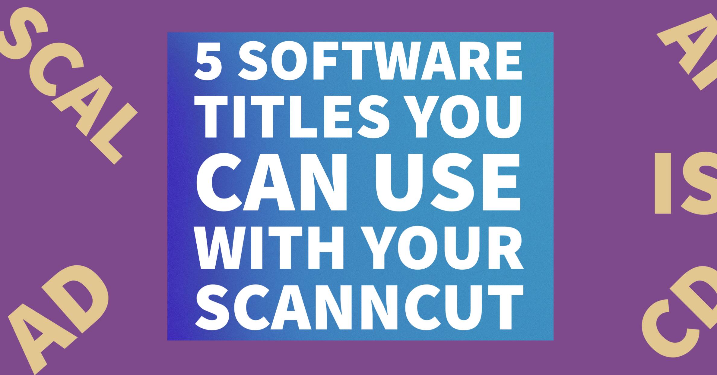 5 software titles you can use with your ScanNCut