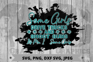 Some Girls Drive Trucks Graphic Crafts By Pit Graphics