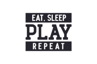 Eat, Sleep, Play, Repeat Quotes Craft Cut File By Creative Fabrica Crafts