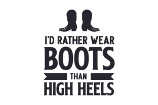 I'd Rather Wear Boots Than High Heels Cowgirl Craft Cut File By Creative Fabrica Crafts