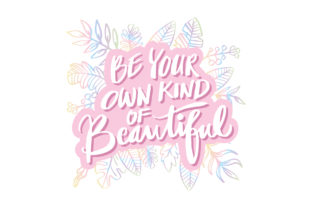 Be Your Own Kind of Beautiful. Graphic Crafts By han.dhini