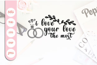 I Love Your Love the Most Graphic Crafts By blizzzstudio