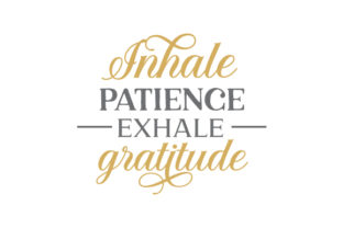 Inhale Patience Exhale Gratitude Quotes Craft Cut File By Creative Fabrica Crafts