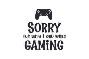 Sorry for What I Said While Gaming Quotes Craft Cut File By Creative Fabrica Crafts
