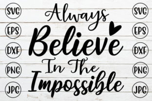 ALWAYS BELIEVE in the IMPOSSIBLE Graphic Crafts By ismetarabd