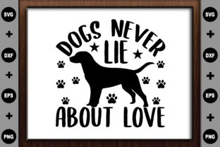Dogs Never Lie About Love Graphic Crafts By BDB Design Store