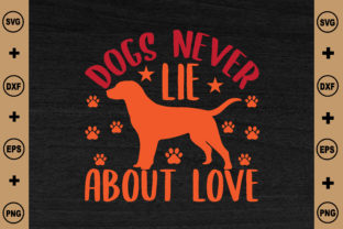 Dogs Never Lie About Love Graphics Graphic Crafts By BDB_craft