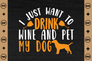 I Just Want to Drink Wine and Pet My Dog Graphic Crafts By BDB_craft