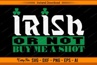 Irish or Not Buy Me a Shot Graphic Print Templates By sketchbundle