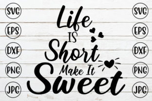 Life is Short Make It Sweet Graphic Crafts By ismetarabd