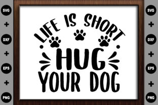 Life is Short Hug Your Dog Graphic Crafts By BDB Design Store