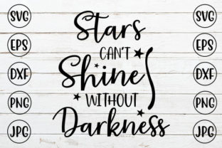 Stars Can't Shine Without Darkness Graphic Crafts By ismetarabd