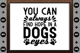 You Can Always Find Hope in a Dogs Eyes Graphic Crafts By BDB Design Store